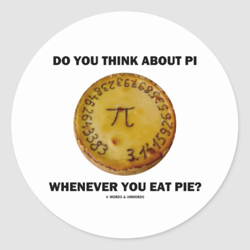 Do You Think About Pi Whenever You Eat Pie? Round Stickers
