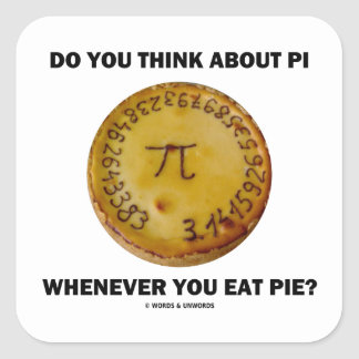 Do You Think About Pi Whenever You Eat Pie? Square Sticker