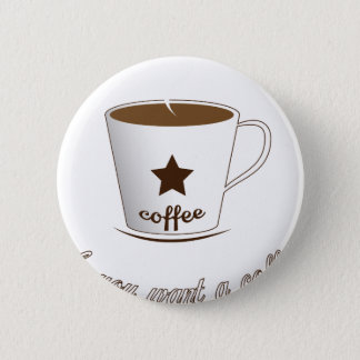Do you want a coffee 2 inch round button
