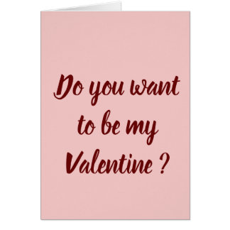 Do you want to be my Valentine ? Card