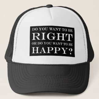 Do You Want To Be Right Or Happy? 004 Trucker Hat