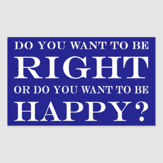 Do You Want To Be Right Or Happy? 028 Sticker