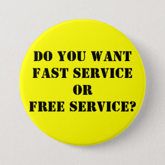 Do you wantFAST serviceORFREE service? 3 Inch Round Button