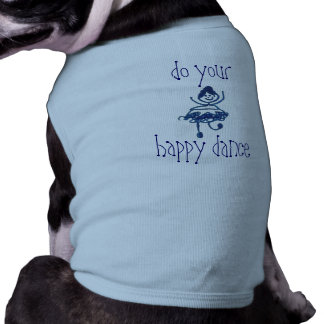Do your happy dance dog shirt