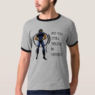 DO YOUSTILL BELIEVE IN HEROES? T-Shirt