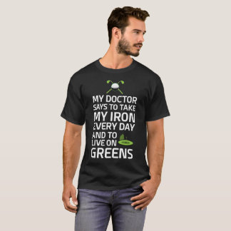 Doctor Says Take Iron Every Day Live on Greens T-Shirt
