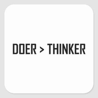 Doer Greater Than Thinker Square Sticker