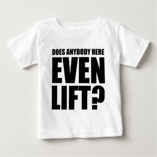 Does Anybody Here Even LIft ? Baby T-Shirt