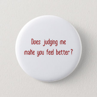 Does Judging Me Make You Feel Better? 2 Inch Round Button
