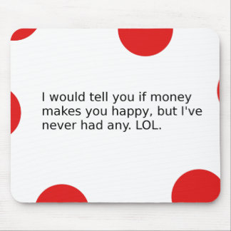 Does Money Make You Happy? Mouse Pad