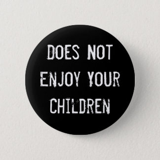 Does Not Enjoy Your Children 2 Inch Round Button