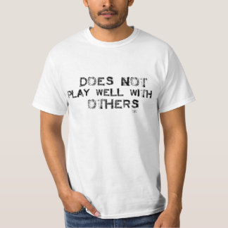 does not play well with others T-Shirt