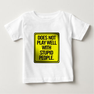 Does Not Play Well With Stupid People Baby T-Shirt