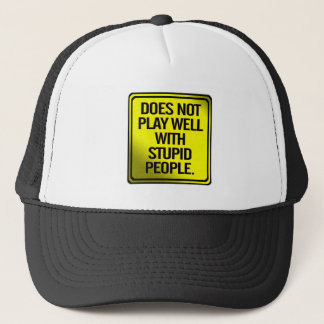 Does Not Play Well With Stupid People Trucker Hat