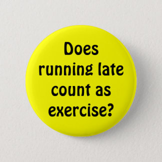 Does running late count as exercise? 2 inch round button