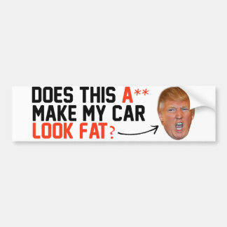 Does this A-- make my car look fat - Bumper Sticker