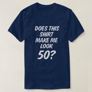 Does this shirt make me look 50? funny mens shirt