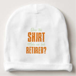 Does This Shirt Make Me Look Retired Funny Retire Baby Beanie