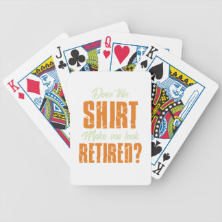 Does This Shirt Make Me Look Retired Funny Retire Bicycle Playing Cards