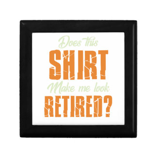 Does This Shirt Make Me Look Retired Funny Retire Gift Box
