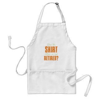 Does This Shirt Make Me Look Retired Funny Retire Standard Apron