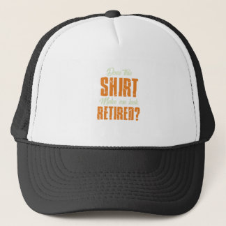 Does This Shirt Make Me Look Retired Funny Retire Trucker Hat