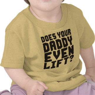 Does Your Daddy Even Lift T-shirts