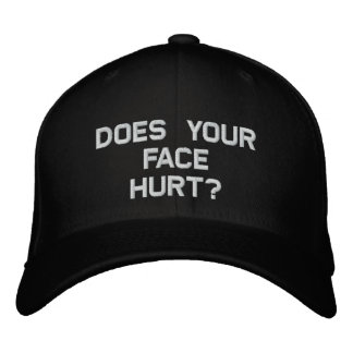 Does Your Face Hurt? Embroidered Hat