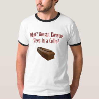 Doesn't Everyone Sleep in a Coffin? T-Shirt