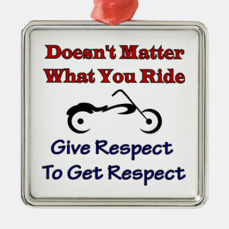 Doesn't Matter What Your Ride, Give Respect To Get Silver-Colored Square Ornament