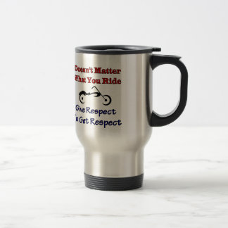 Doesn't Matter What Your Ride, Give Respect To Get Travel Mug