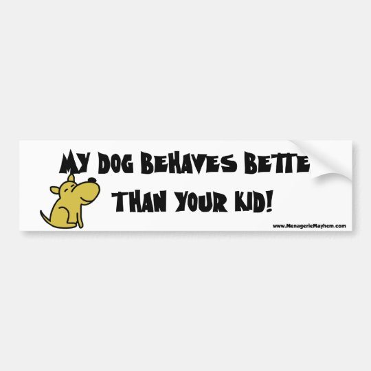 Dog Behaves Better Bumper Sticker