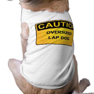 DOG CAUTIONS - Oversized Lap Dog Shirt