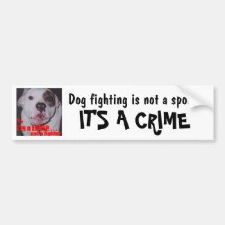 Dog Fighting is not a sport It's a CRIME Bumper Sticker