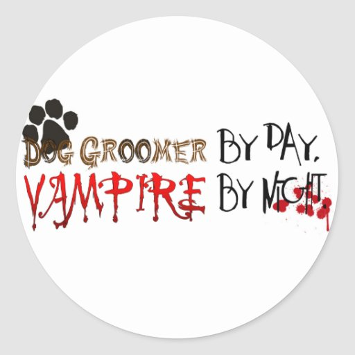Dog Groomer by day, Vampire by night Round Stickers