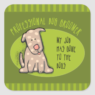 Dog Groomer, My Job Has Gone to the Dogs Square Sticker