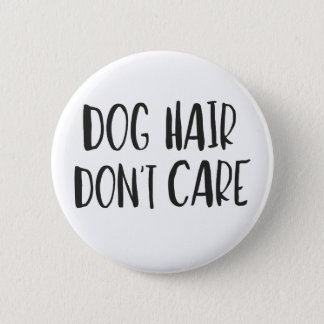 Dog Hair, Don't Care 2 Inch Round Button