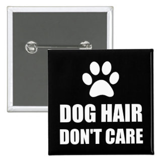 Dog Hair Dont Care 2 Inch Square Button