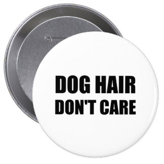 Dog Hair Dont Care 4 Inch Round Button