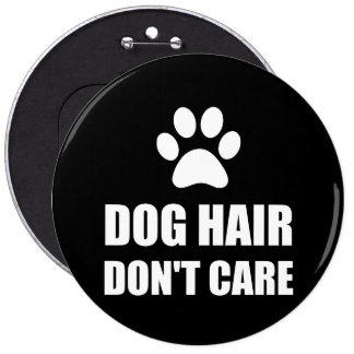 Dog Hair Dont Care 6 Inch Round Button