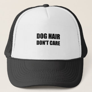 Dog Hair Dont Care Trucker Hat