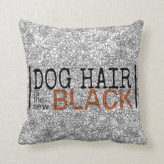 Dog Hair is the New Black Throw Pillow