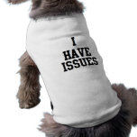 DOG HUMOR FUNNY 'I HAVE ISSUES' DOGGIE TSHIRT