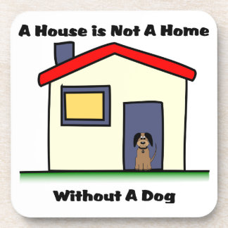 Dog Lovers House is Not a Home Coasters