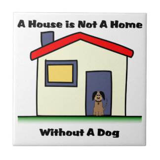 Dog Lovers House is Not a Home Tile