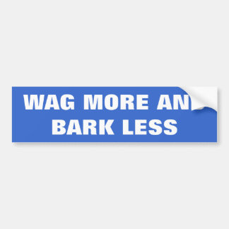 DOG LOVERS, WAG MORE AND BARK LESS BUMPER STICKER