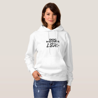 Dog Mother Wine Lover Mom Funny Gift Hoodie