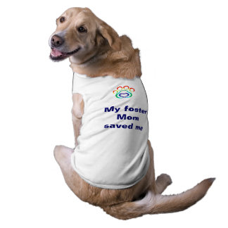 Dog T-Shirt, My Foster Mom Saved Me Shirt