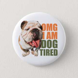 Dog Tired Badge 2 Inch Round Button