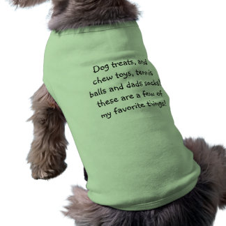 Dog treats, and chew toys, tennis balls and dad... doggie t shirt